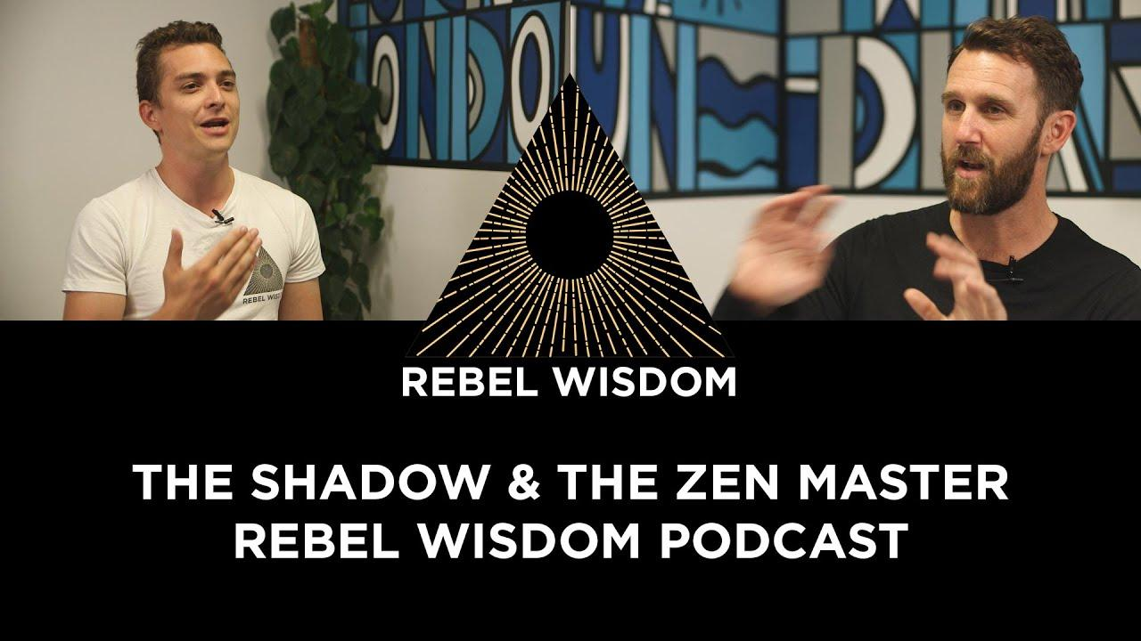 The Shadow & The Zen Master - Rebel Wisdom Podcast